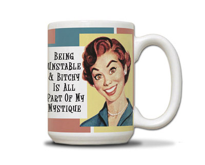 being unstable and bitchy coffee mug one more gadget Being Unstable and Bitchy Mug serves up a real cup of coffee with a side of satire